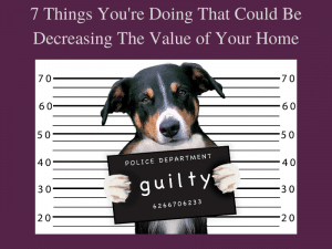 7 Things You're Doing That Could Be Decreasing The Value of Your Home